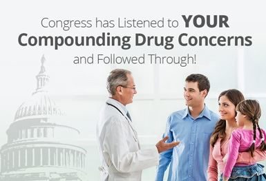 Congress has Listened to YOUR Compounding Drug Concerns and Followed Through!